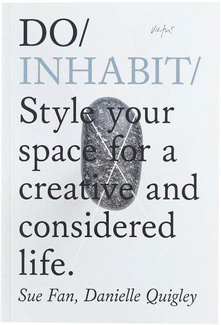 Do / Inhabit: Style Your Space for a Creative and Considered Life, Sue Fan a Danielle Quigley
