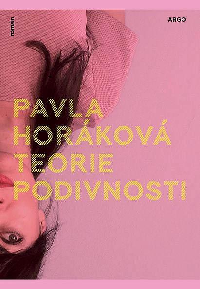 Pavla Horáková: Teorie podivnosti, Argo, 2018