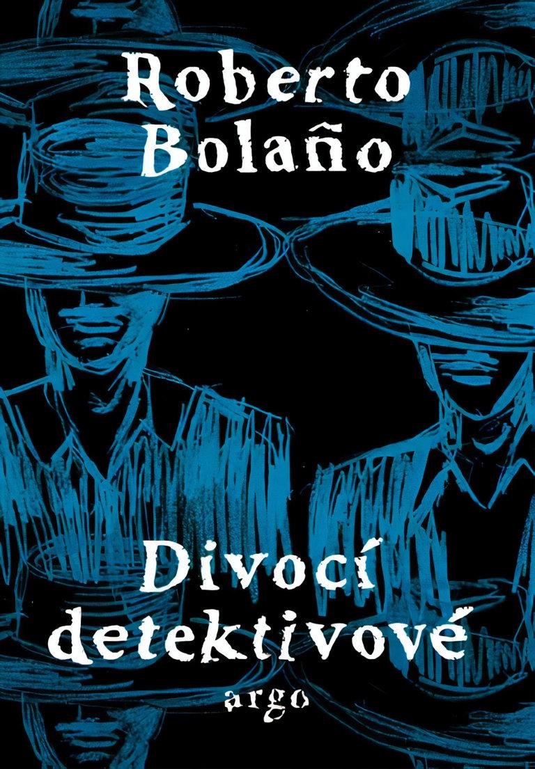 Roberto Bolaño: Divocí detektivové, Argo, 2008