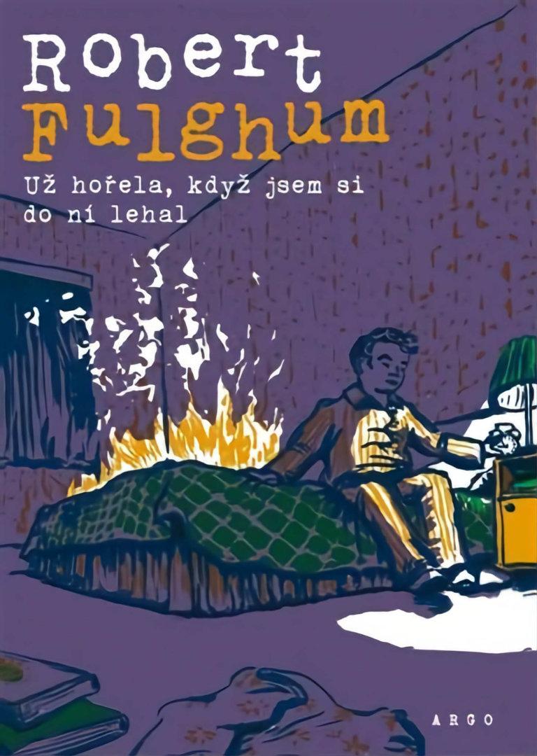 Robert Fulghum: Už hořela, když jsem si do ní lehal, Argo, 2019