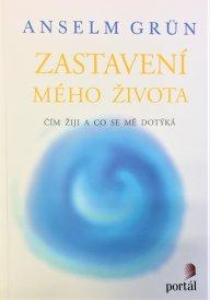 Anselm Grün: Zastavení mého života– Čím žiji aco se mě dotýká, Portál, 2014