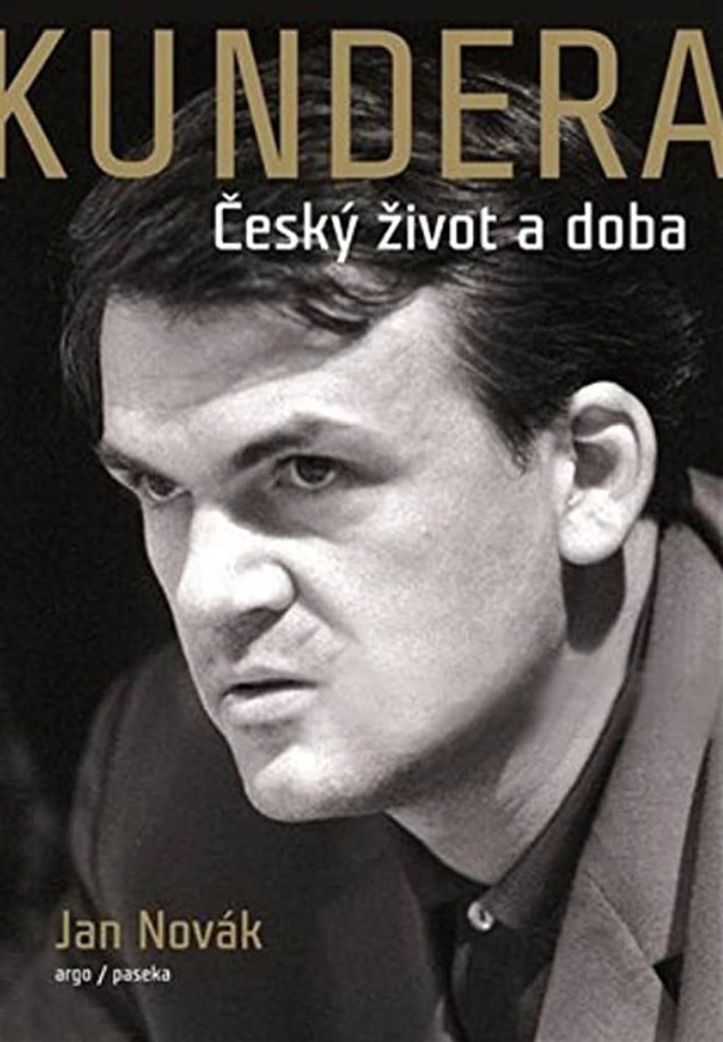 Jan Novák: Kundera – Český život a doba, Argo, Paseka, 2020