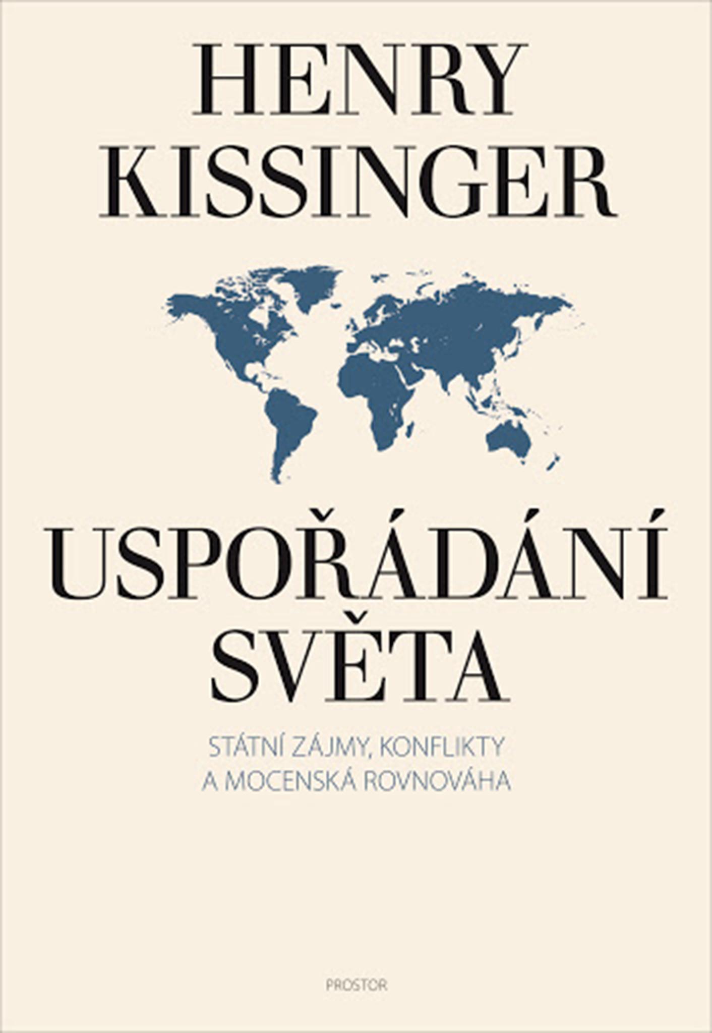Henry Kissinger: Uspořádání světa – Státní zájmy, konflikty a mocenská rovnováha, Prostor, 2021