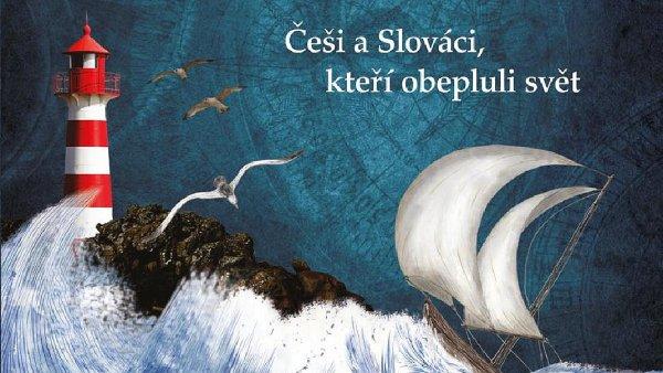 Kolektiv autorů: Příběhy mořeplavců, Češi a Slováci, kteří obepluli svět.