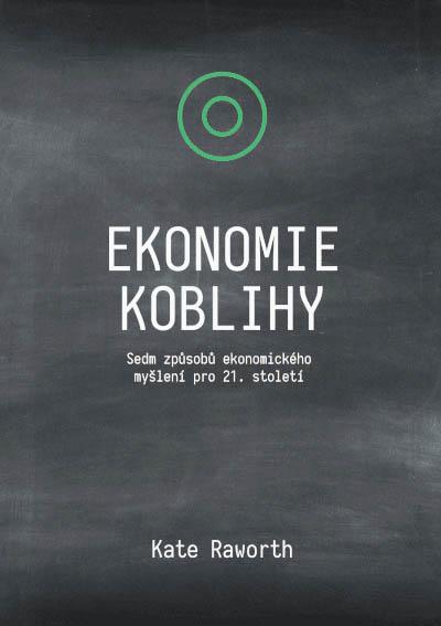Kate Raworthová Ekonomie koblihy: Sedm způsobů ekonomického myšlení pro21. století. (nakladatelství Idea, Praha, 2020, přel. Jan Baláč, Vendula Bittner, 320 s.)