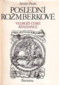 Jaroslav Pánek: Poslední Rožmberkové – Velmoži české renesance, Panorama, 1989