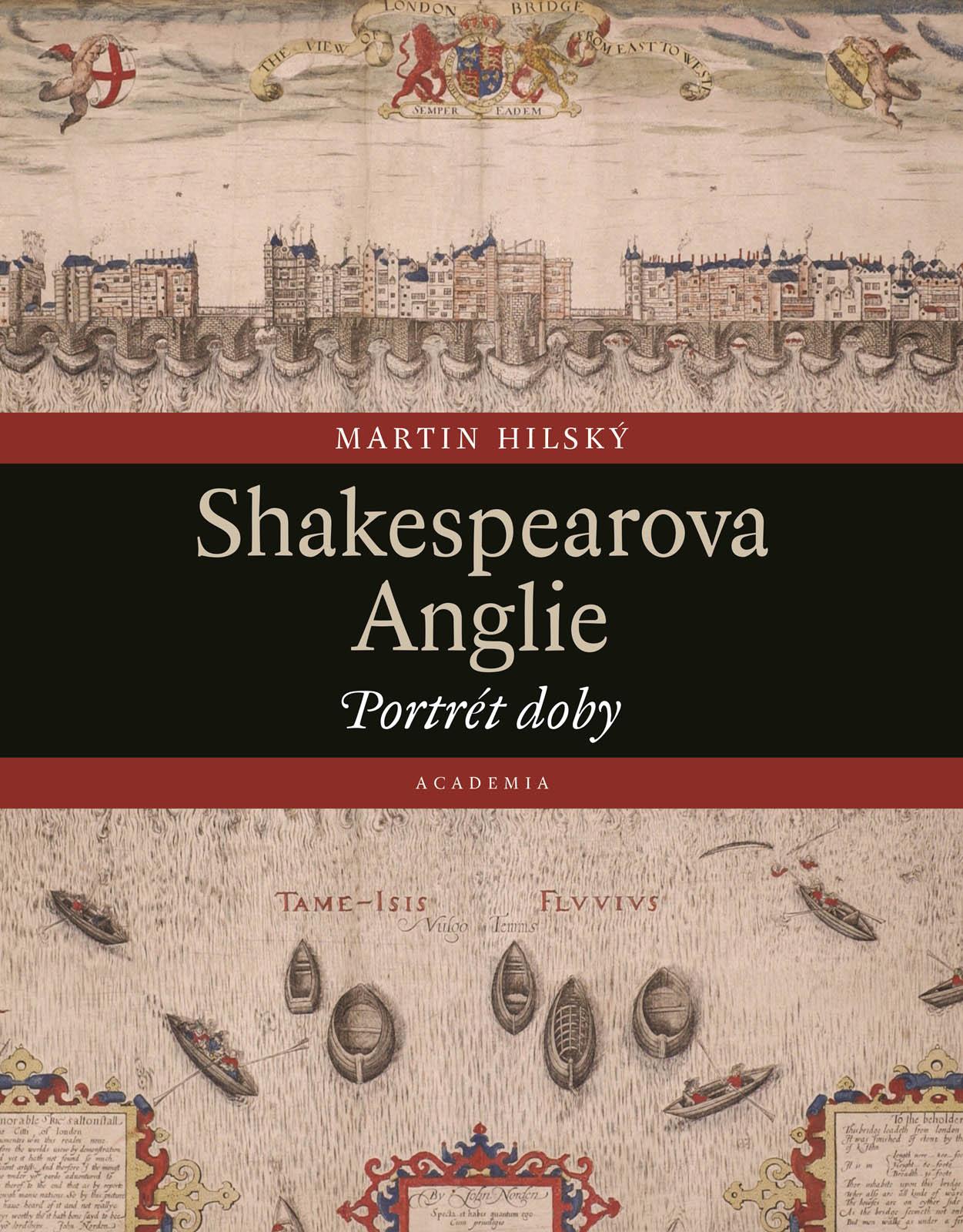 Martin Hilský Shakespearova Anglie: Portrét doby (nakladatelství Academia, Praha, 2020, 765 s.)