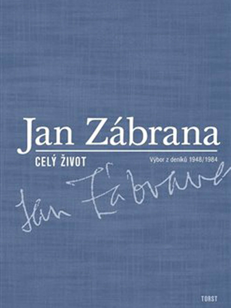 Jan Zábrana: Celý život: Výbor zdeníků 1948–1984, Torst, 2001