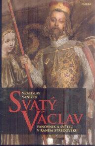 Vratislav Vaníček: Svatý Václav– Panovník asvětec vraném středověku, Paseka, 2014