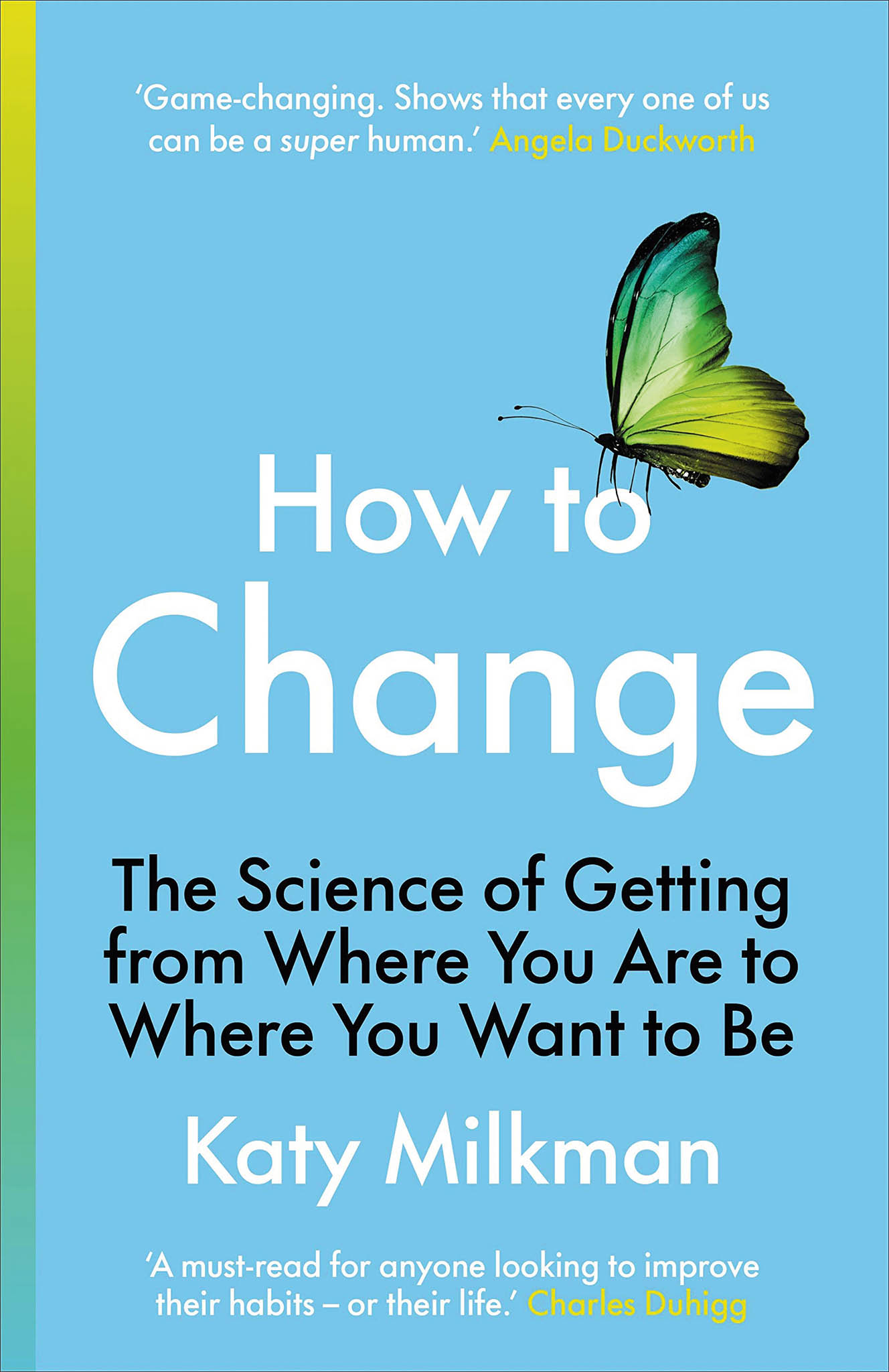 Katy Milkmanová How to Change: The Science of Getting from Where You Are to Where You Want to Be (nakladatelství Portfolio, 2021, 272 s.)