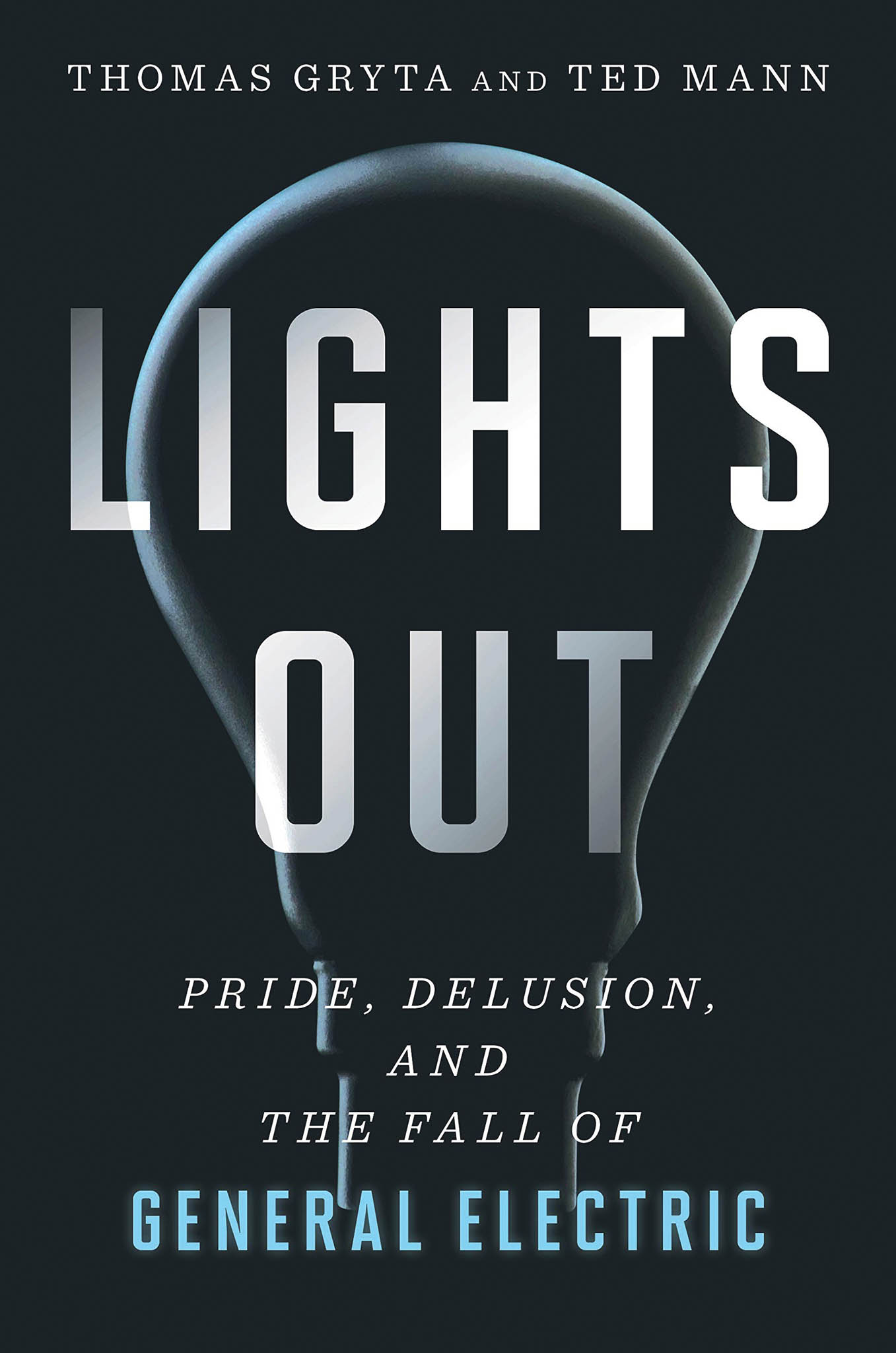 Thomas Gryt, Ted Mann Lights Out: Pride, Delusion, and the Fall of General Electric (nakladatelství Houghton Mifflin Harcourt, 2020, 368 s.)