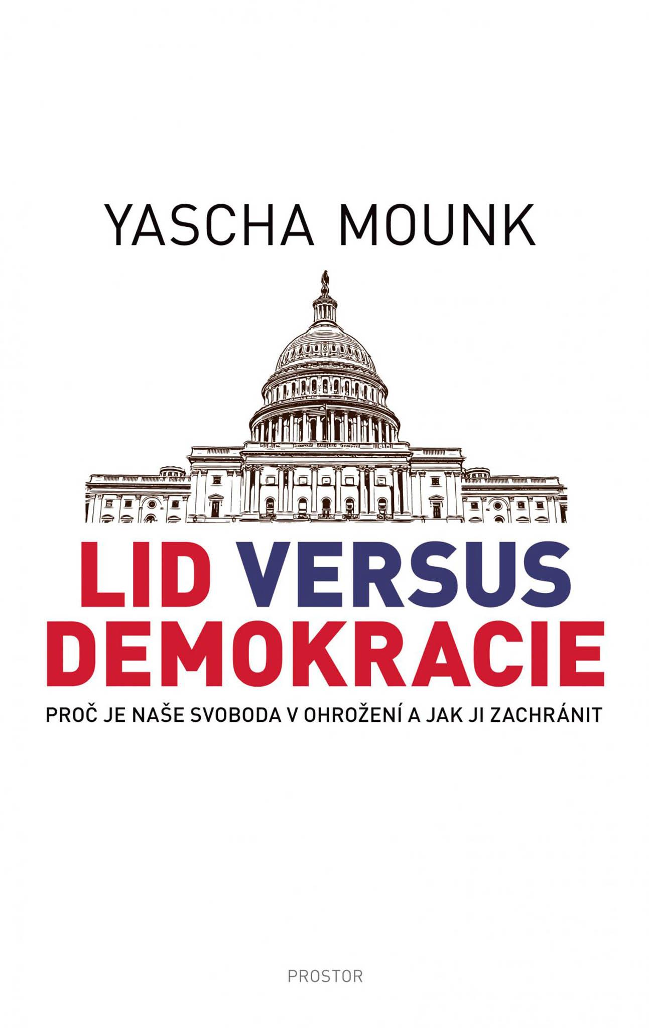 Yascha Mounk: Lid versus demokracie, Prostor, 2019