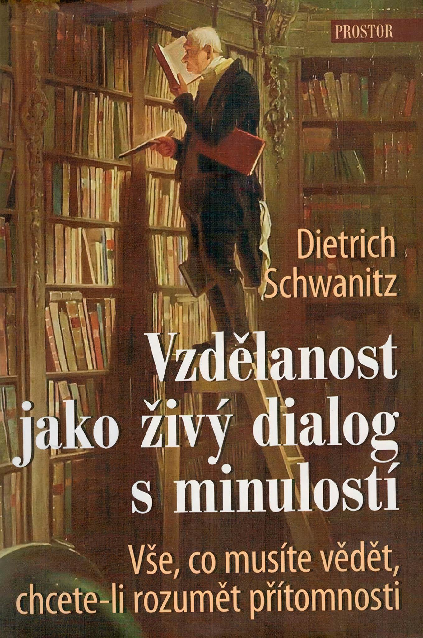 Dietrich Schwanitz: Vzdělanost jako živý dialog sminulostí, Prostor, 2013