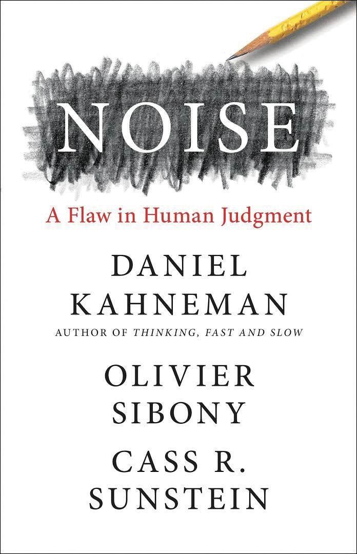 Daniel Kahneman, Olivier Sibony, Cass R. Sunstein Noise: AFlaw in Human Judgment (nakladatelství Little, Brown Spark, 2021, 672 s.)