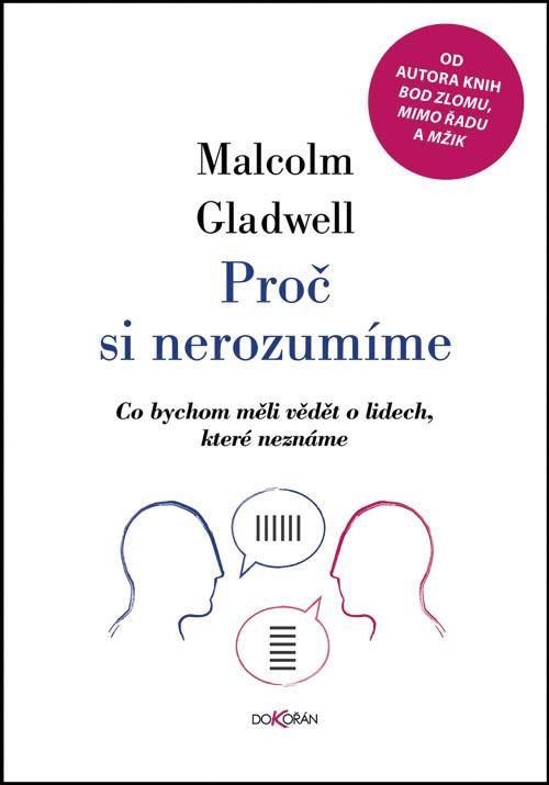 Malcolm Gladwell Proč si nerozumíme (nakladatelství Dokořán, Praha, 2020, přel. Pavel Pecháček, 328 s.)
