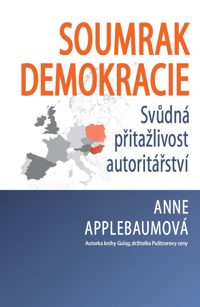 Anne Applebaumová Soumrak demokracie: Svůdná přitažlivost autoritářství (nakladatelství Beta-Dobrovský, Praha, 2020, přel. Petruška Šustrová, 192 s.)