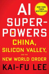 Lee Kai-fu: AI Superpowers, Hachette, 2018