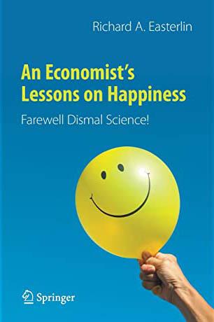 Richard A. Easterlin An Economist'sLessons on Happiness: Farewell Dismal Science! (nakladatelství Springer, 2021, 196 s.)