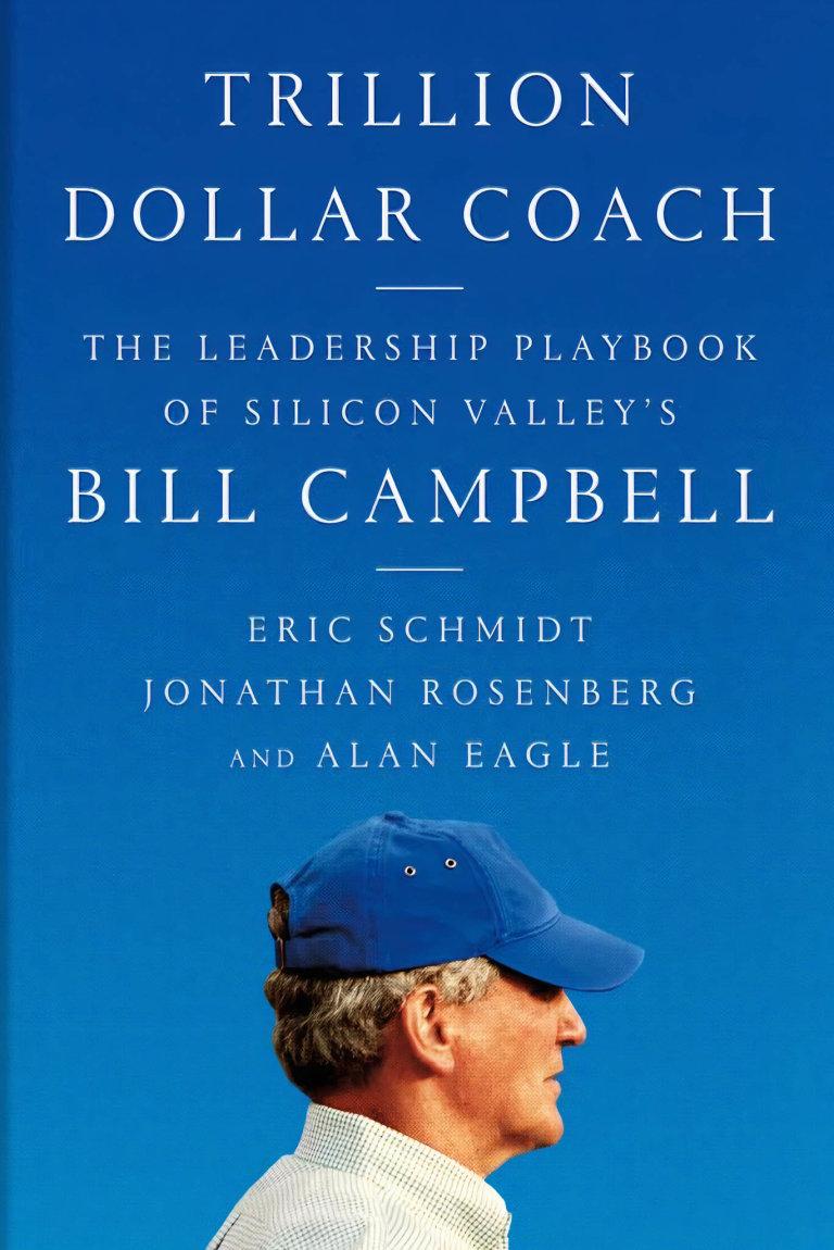 Eric Schmidt, Jonathan Rosenberg, Alan Eagle: Trillion Dollar Coach, HarperCollins, 2019
