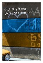 Oleh Kryštopa: Ukrajina v měřítku 1:1
