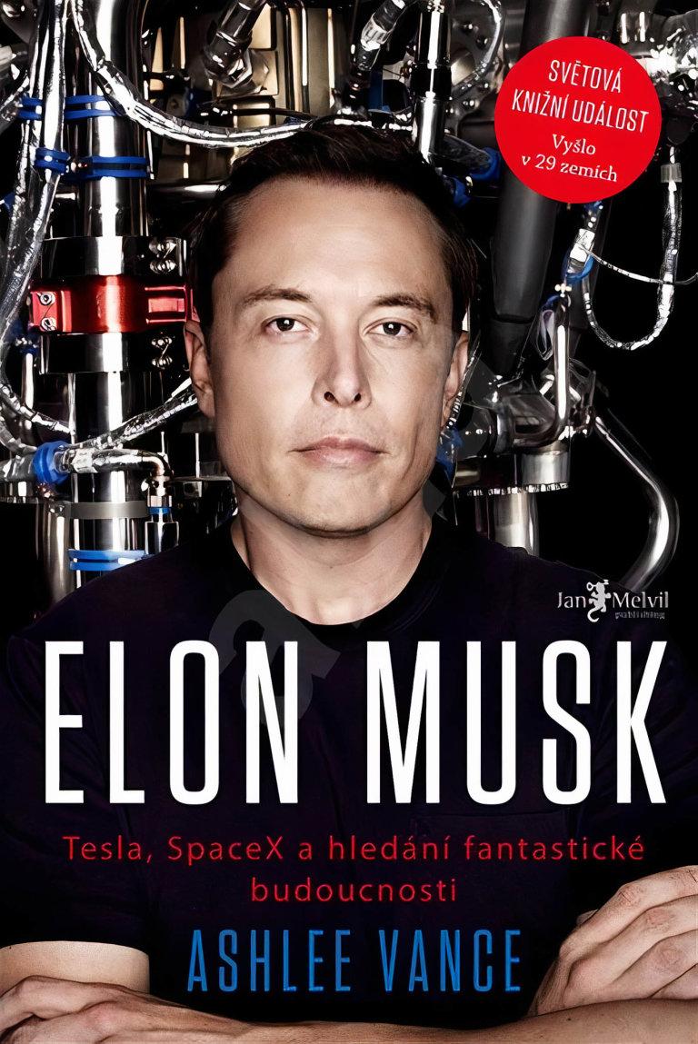 Ashlee Vance: Elon Musk: Tesla, SpaceX a hledání fantastické budoucnosti, Jan Melvil Publishing, 2015