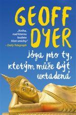 Geoff Dyer: Jóga pro ty, kterým může být ukradená