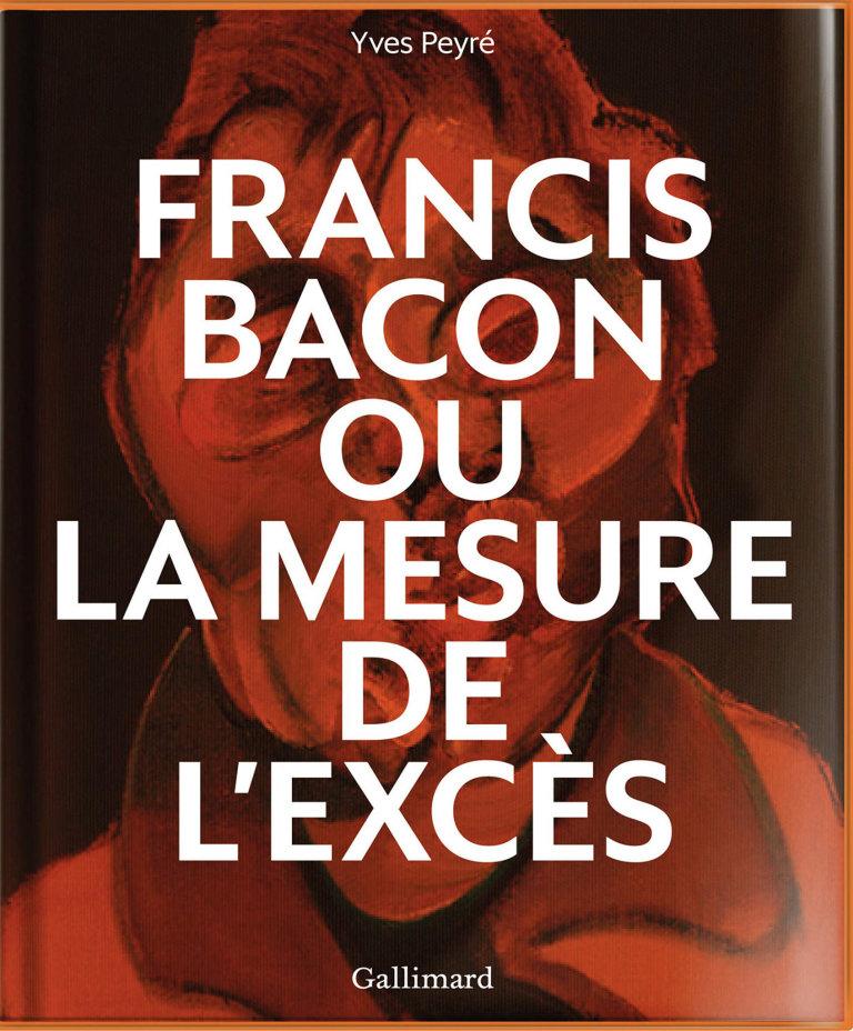 Yves Peyré: Francis Bacon ou La mesure de l'excès, Gallimard, 2019.