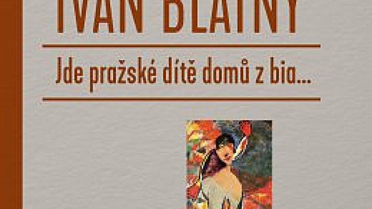 Ivan Blatný: Jde pražské dítě domů z bia...