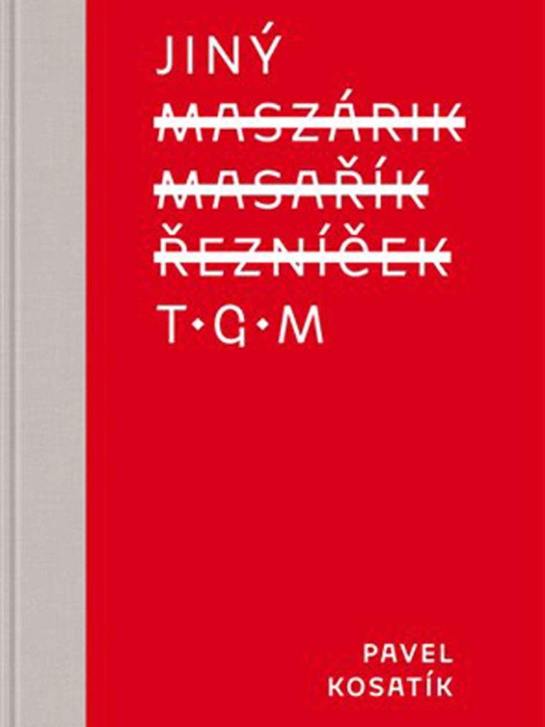 Pavel Kosatík: Jiný TGM, Paseka, 2018