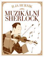 Ilja Hurník: Muzikální Sherlock
