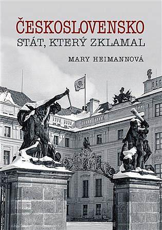 Mary Heimannová: Československo – stát, který zklamal, Petrkov, 2020