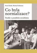 Pavel Kolář, Michal Pullmann: Co byla normalizace?