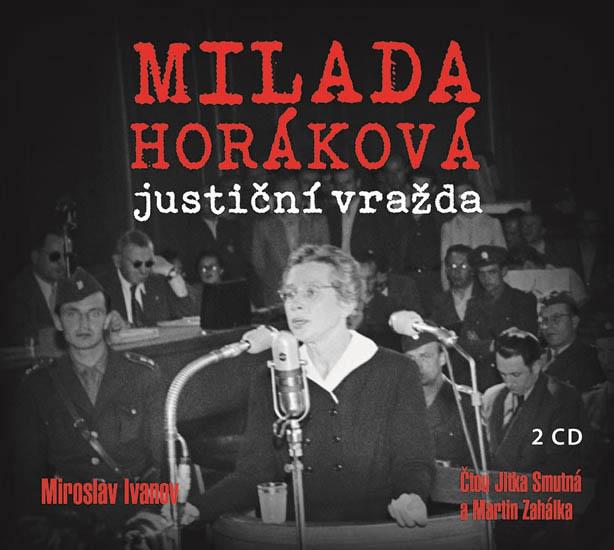 Miroslav Ivanov: Milada Horáková – justiční vražda, XYZ, 2019