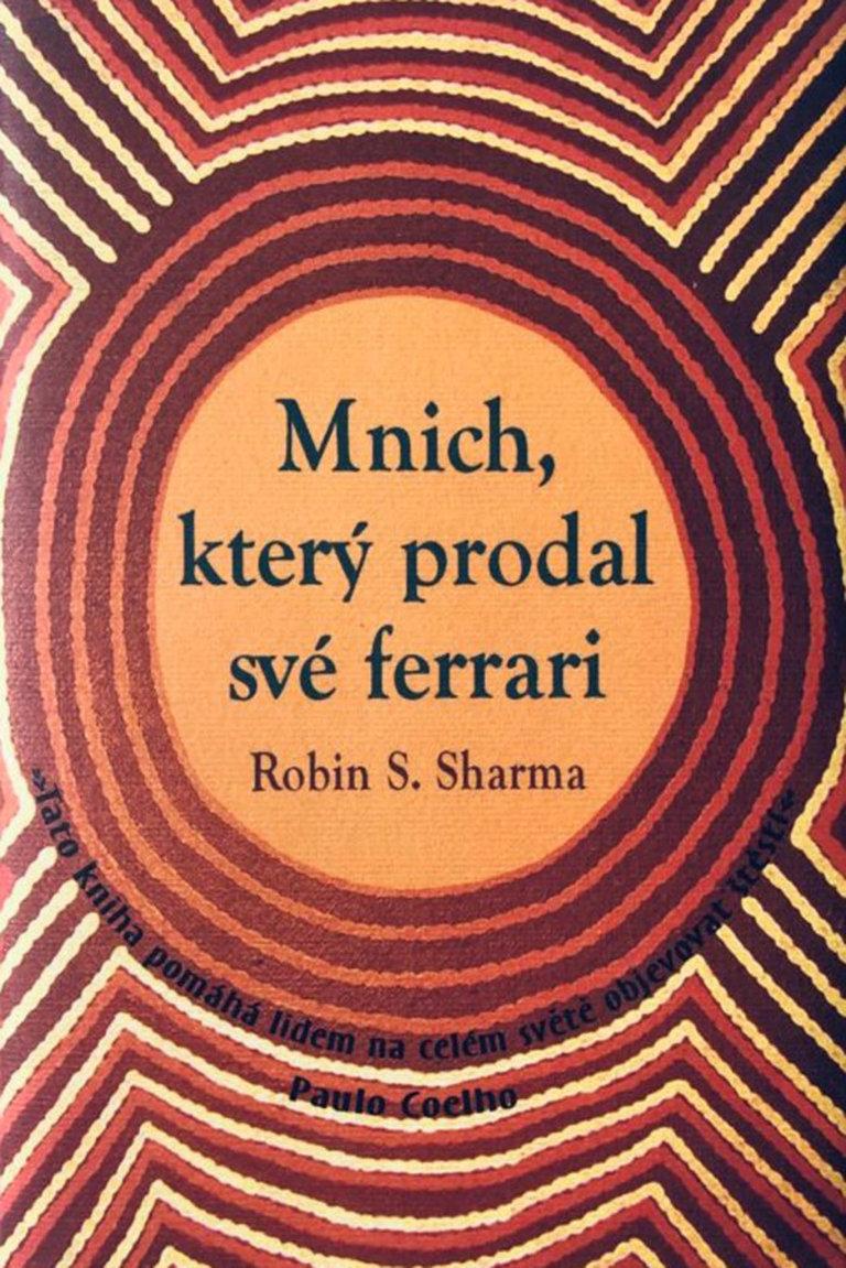 Robin S. Sharma: Mnich, který prodal své ferrari, Rybka Publishers, 2009