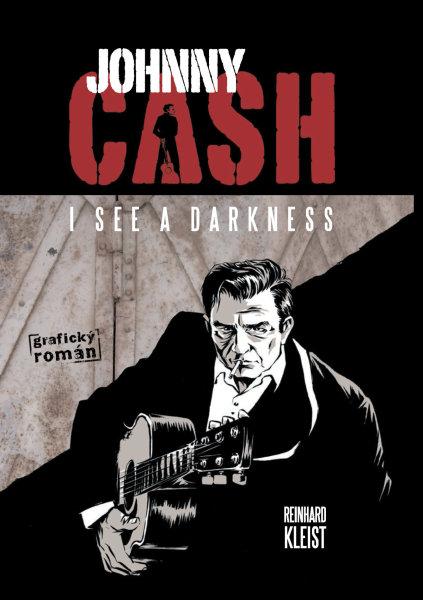 Na snímku je obálka v češtině právě vydaného komiksu Johnny Cash - I See A Darkness od Reinharda Kleista.