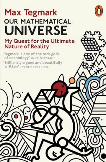 Max Tegmark: Our Mathematical Universe, Penguin Books, 2015