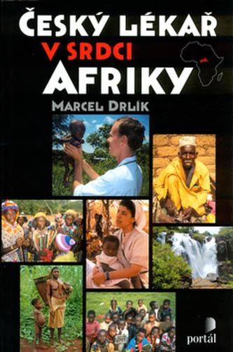 Marcel Drlík: Český lékař v srdci Afriky, Portál, 2005
