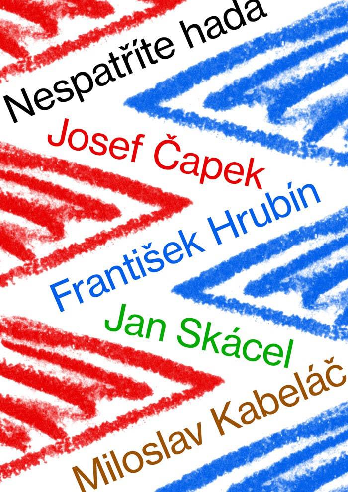 Nespatříte hada: Josef Čapek – František Hrubín – Jan Skácel – Miloslav Kabeláč, Ústav dějin umění Akademie věd, 2017