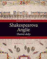 Martin Hilský: Shakespearova Anglie, Academia, 2020