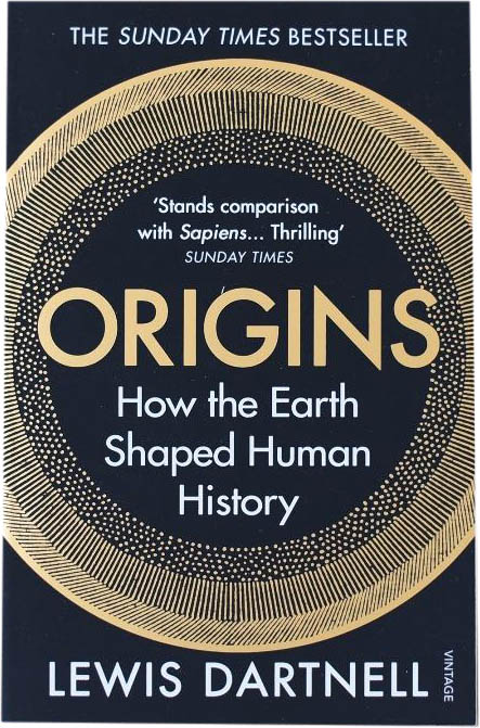 Origins: How the Earth Shaped Human History, Lewis Dartnell